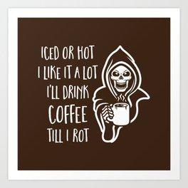 I'll Drink Coffee Till I Rot Art Print