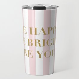 Be happy, be bright and be you Travel Mug
