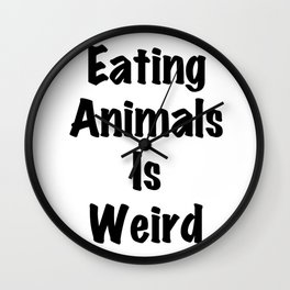 Eating Animals Is Weird - Vegan Print Wall Clock