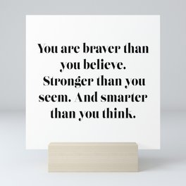 You are braver than you believe Mini Art Print