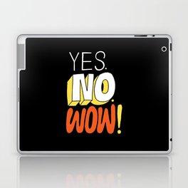 Yes. No. Wow! Laptop & iPad Skin