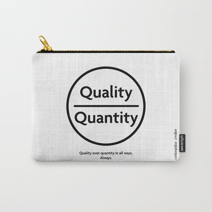 "Quality Over Quantity - Design #1 of the ""Words To Live By"" series Carry-All Pouch"