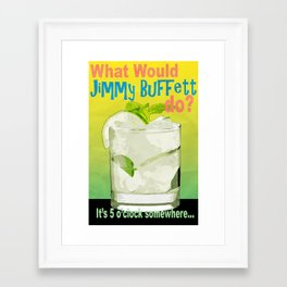 What would Jimmy Buffett do? Framed Art Print