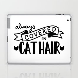 Covered in Cat Hair Laptop & iPad Skin