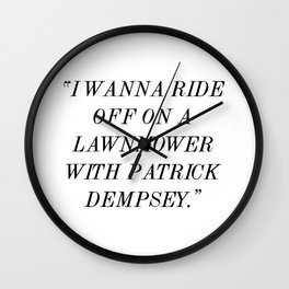 """I wanna ride off on a lawnmower with Patrick Dempsey."" Wall Clock"