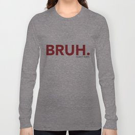 BRUH. Long Sleeve T-shirt