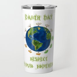 Earth Day - Respect Your Mother Climate Change Travel Mug