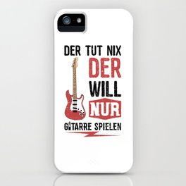 Der Tut Nix Der Will Nur Gitarre Spielen iPhone Case