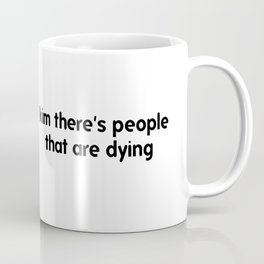 Kim There Are People Dying Coffee Mug