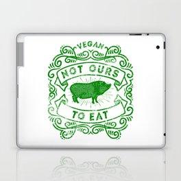Not Ours To Eat Vegan Statement Laptop & iPad Skin