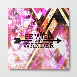BE WILD AND WANDER Bold Colorful Wanderlust Hipster Explore Nature Typography Abstract Art Painting Metal Print