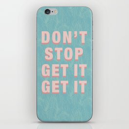 DON'T STOP GET IT GET IT - pink iPhone Skin