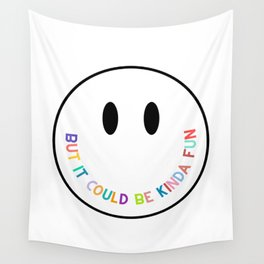 But It Could Be Kinda Fun Wall Tapestry
