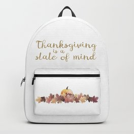 Thanksgiving is a state of mind Backpack
