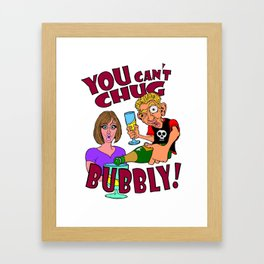 You Can't Chug Bubbly Framed Art Print