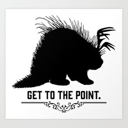 Get to the Point - Porculope Silhouette Art Print