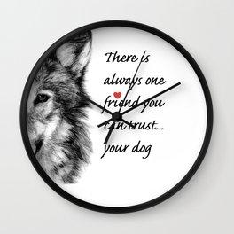 Your dog...a trustworthy friend Wall Clock