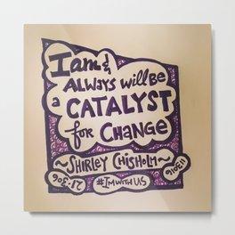 Catalyst (Shirley Chisholm) Metal Print