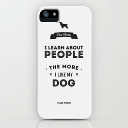 Mark Twain Quote - The more i learn about people, the more ilike my dog. iPhone Case
