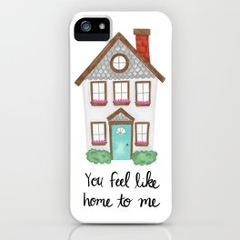 You Feel Like Home To Me iPhone Case