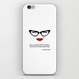 Well Behaved Women Seldom Make History iPhone Skin