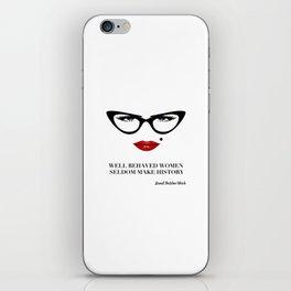 Well Behaved Women Seldom Make History iPhone Skin