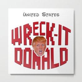 Wreck-it Donald Trump Metal Print
