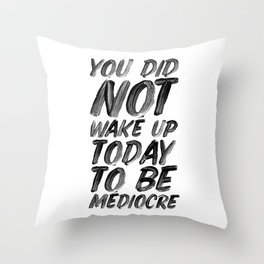 You Did Not Wake Up Today To Be Mediocre black and white typography poster for home decor bedroom Throw Pillow