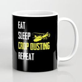 Eat Sleep Crop Dusting Repeat Crop Duster AG Pilot Coffee Mug