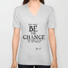 Be The Change - Gandhi Inspirational Action Quote Unisex V-Neck