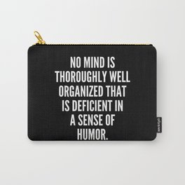 No mind is thoroughly well organized that is deficient in a sense of humor Carry-All Pouch