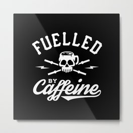 Fuelled By Caffeine Metal Print