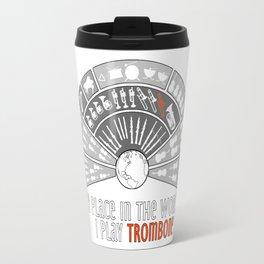 My place in the world: I play trombone Travel Mug