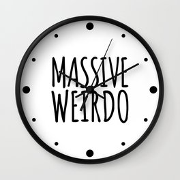 Massive Weirdo Funny Quote Wall Clock