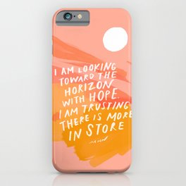 """I Am Looking Toward The Horizon With Hope. I Am Trusting There Is More In Store"" iPhone Case"