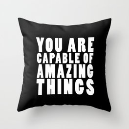 You are capable of amazing things Throw Pillow