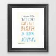 Get a tattoo, cut your hair, & run away Framed Art Print