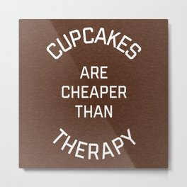 Cupcakes Cheaper Therapy Funny Quote Metal Print