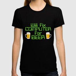 Will Fix Computer For Beer, Computer Nerd, Computer Repair T-shirt