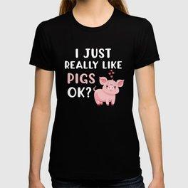 I Just Really Like Pigs OK? T-shirt