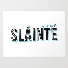Sláinte (Good Health) Art Print