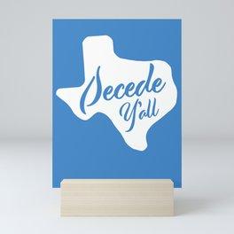 Secede Y'all T-Shirt | Texas Secede | Texit | Texan Secession Mini Art Print