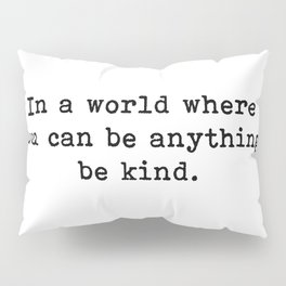 Be Kind Quote Pillow Sham