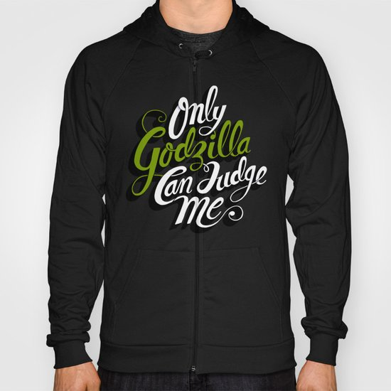 Only God(zilla) Can Judge Me. Hoody