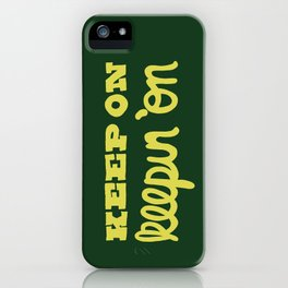Keep On Keepin On iPhone Case
