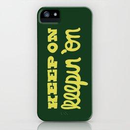 Keep On Keepin On iPhone Case