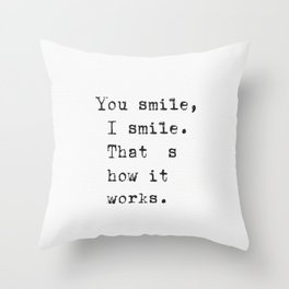 You smile, I smile. That's how it works. Throw Pillow