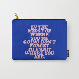 In The Midst Of Where You're Going Don't Forget To Enjoy Where You Are 0027A2 Carry-All Pouch