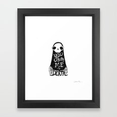 You Bore Me To Death Framed Art Print