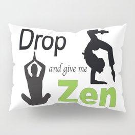 Drop and give me Zen Pillow Sham